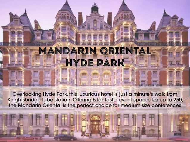 MANDARIN ORIENTAL  HYDE PARK Overlooking Hyde Park, this luxurious hotel is just a minute's walk from Knightsbridge tube ...