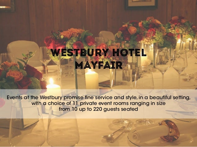 WESTBURY HOTEL  MAYFAIR Events at the Westbury promise fine service and style, in a beautiful setting, with a choice of 1...