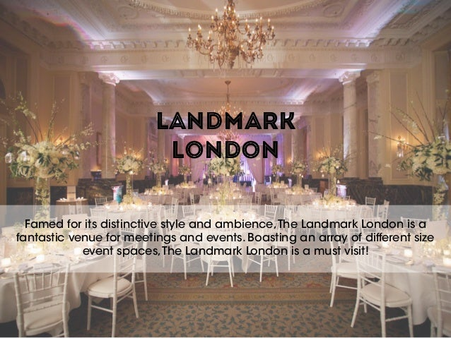 LANDMARK LONDON Famed for its distinctive style and ambience,The Landmark London is a fantastic venue for meetings and ev...