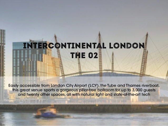 INTERCONTINENTAL LONDON THE 02 Easily accessible from London City Airport (LCY), the Tube and Thames riverboat, this grea...