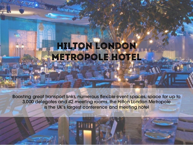 HILTON LONDON  METROPOLE HOTEL Boasting great transport links, numerous flexible event spaces, space for up to 3,000 dele...
