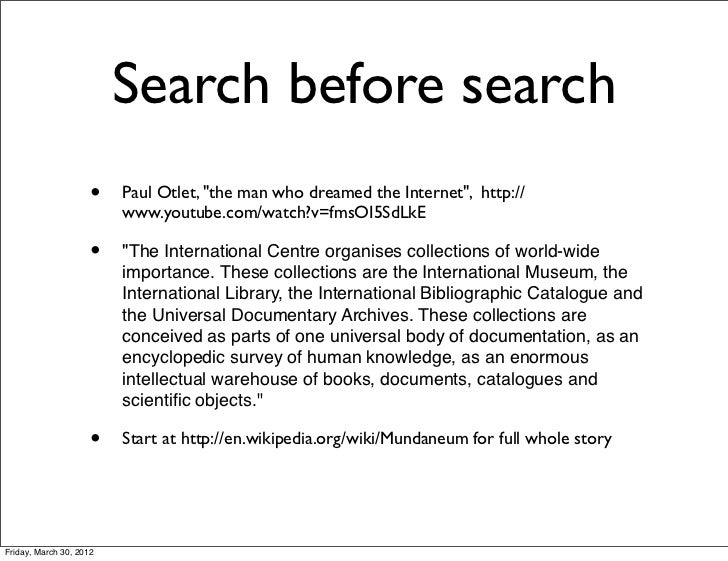 "Search before search                     •   Paul Otlet, ""the man who dreamed the Internet"", http://                      ..."