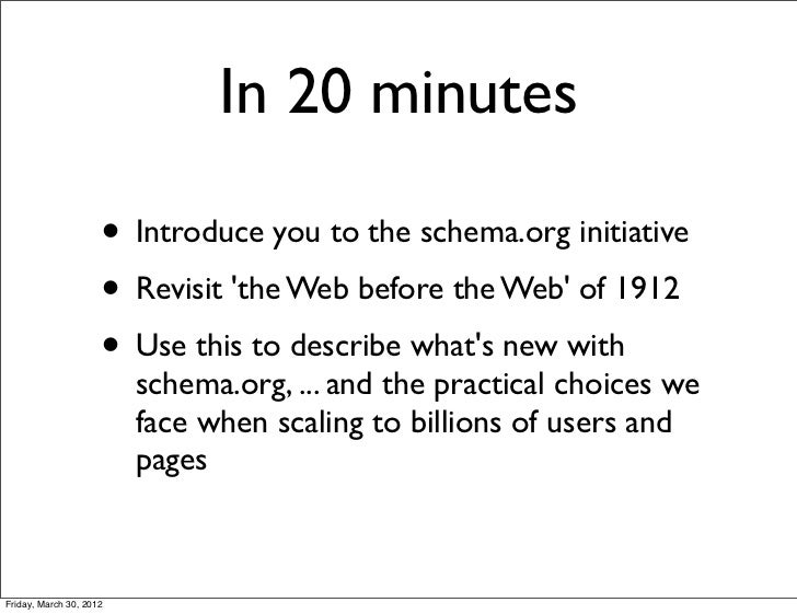 In 20 minutes                     • Introduce you to the schema.org initiative                     • Revisit the Web befor...