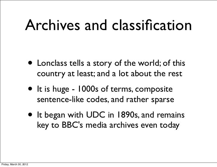 Archives and classification                     • Lonclass tells a story of the world; of this                         coun...