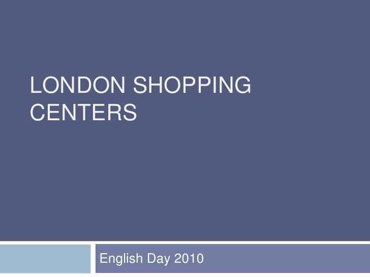 LONDON SHOPPING CENTERS<br />English Day 2010<br />