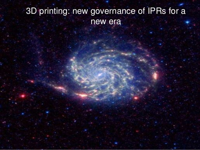 3D printing: new governance of IPRs for a new era