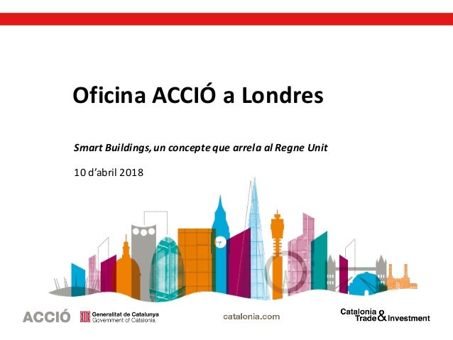 Oficina ACCIÓ a Londres Smart Buildings,un concepte que arrela al Regne Unit 10 d'abril 2018