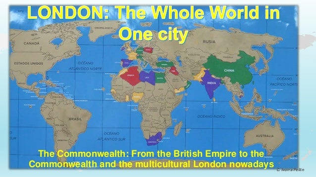 The Commonwealth: From the British Empire to the Commonwealth and the multicultural London nowadays C. Ivorra Pellín
