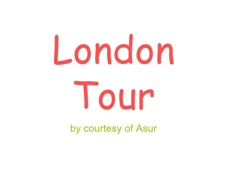 London Tour by courtesy of Asur