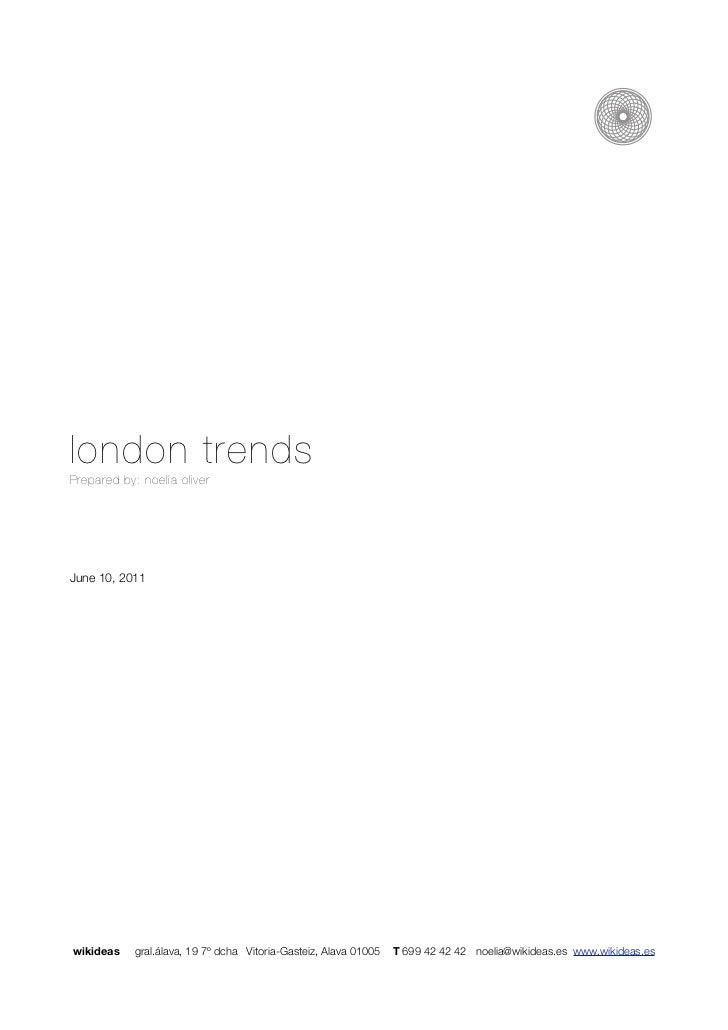 london trendsPrepared by: noelia oliverJune 10, 2011wikideas    gral.álava, 19 7º dcha Vitoria-Gasteiz, Alava 01005   T 69...