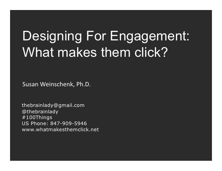Designing For Engagement:What makes them click?Susan Weinschenk, Ph.D. thebrainlady@gmail.com@thebrainlady#100Things...