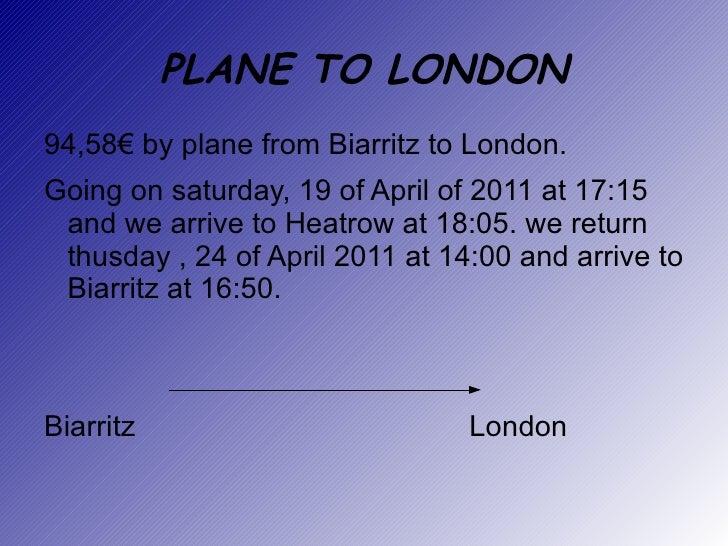 PLANE TO LONDON <ul><li>94,58€ by plane from Biarritz to London.