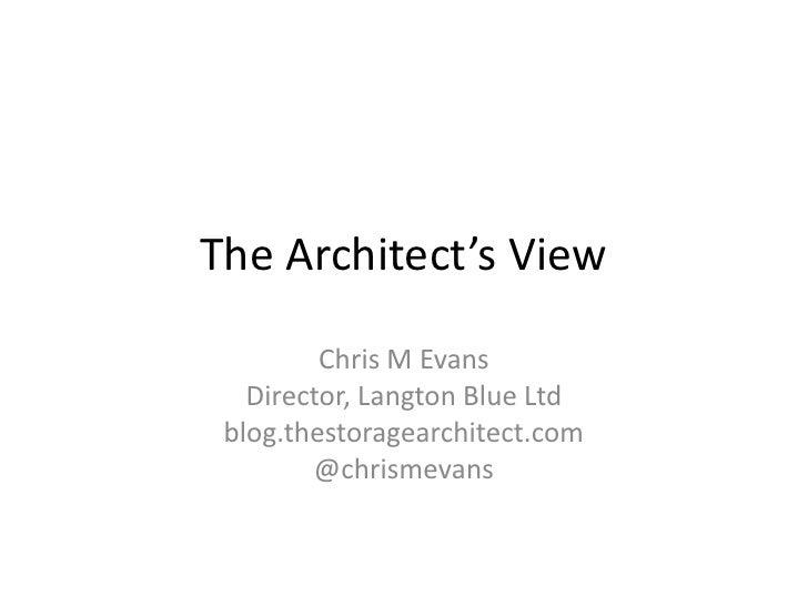The Architect's View         Chris M Evans   Director, Langton Blue Ltd blog.thestoragearchitect.com        @chrismevans
