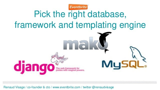 Pick the right database,       framework and templating engineRenaud Visage / co-founder & cto / www.eventbrite.com / twit...