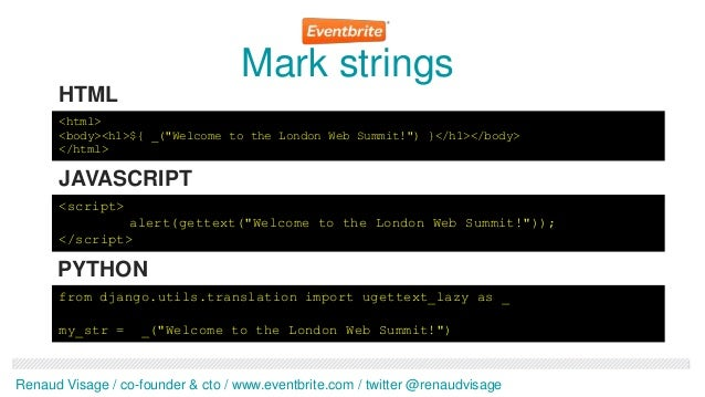 "Mark strings      HTML      <html>      <body><h1>${ _(""Welcome to the London Web Summit!"") }</h1></body>      </html>    ..."