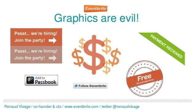 Graphics are evil!Renaud Visage / co-founder & cto / www.eventbrite.com / twitter @renaudvisage