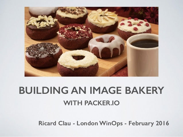 Building a bakery of Windows servers with Packer - London WinOps