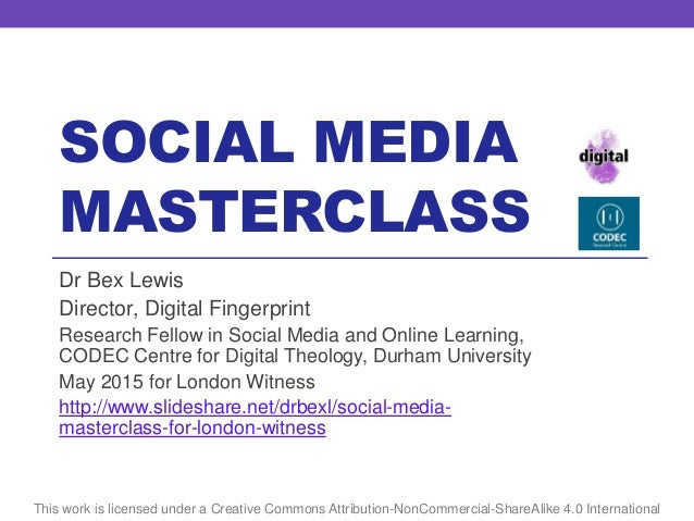 SOCIAL MEDIA MASTERCLASS This work is licensed under a Creative Commons Attribution-NonCommercial-ShareAlike 4.0 Internati...