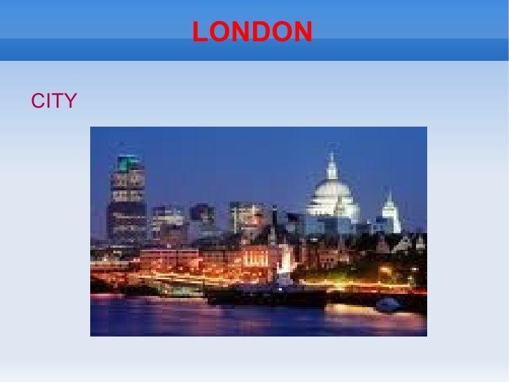 LONDON <ul><li>CITY </li></ul>