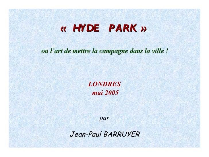 «HYDE  PARK»  ou l'art de mettre la campagne dans la ville ! LONDRES mai 2005 par Jean-Paul BARRUYER