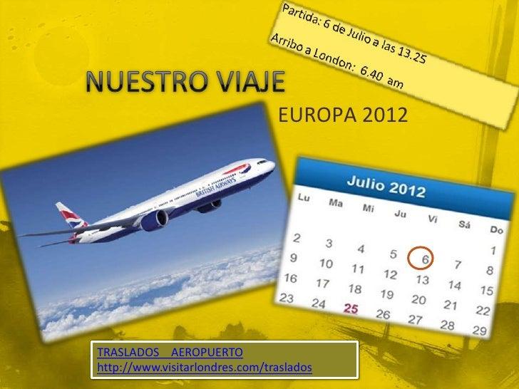 EUROPA 2012TRASLADOS AEROPUERTOhttp://www.visitarlondres.com/traslados