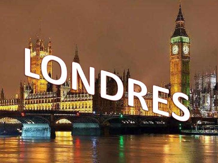 • Londres  (London en inglés) es  la capital de Inglaterra   y del Reino Unido.  Situada a orillas del  río Támesis en el ...