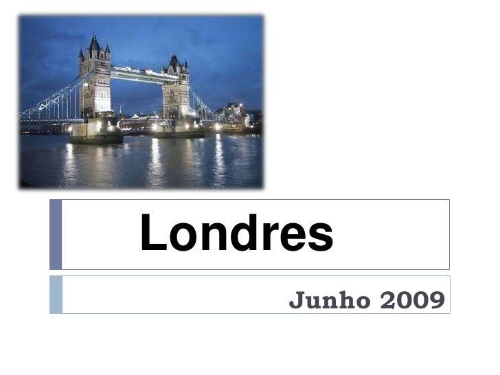 Londres<br />   Junho 2009<br />