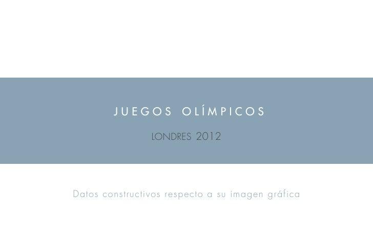 juegos olímpicos                londres 2012Datos constructivos respecto a su imagen gráfica