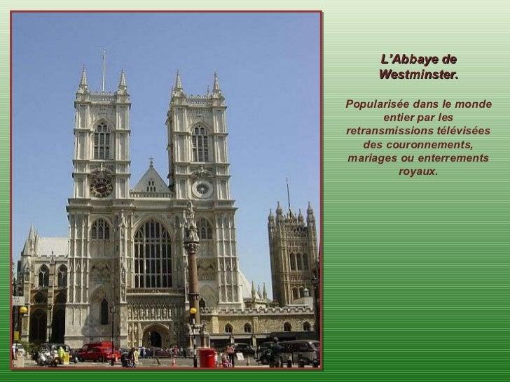 L'Abbaye de Westminster. Popularisée dans le monde entier par les retransmissions télévisées des couronnements, mariages o...