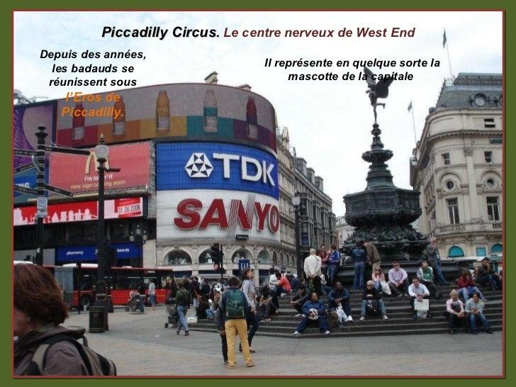 Depuis des années, les badauds se réunissent sous  l'Eros de Piccadilly. Il représente en quelque sorte la mascotte de la ...