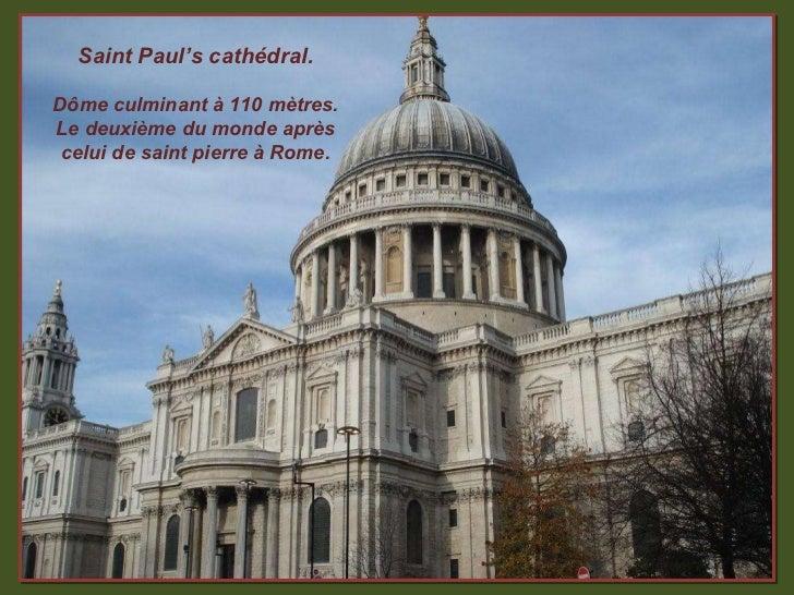 Saint Paul's cathédral. Dôme culminant à 110 mètres. Le deuxième du monde après celui de saint pierre à Rome.