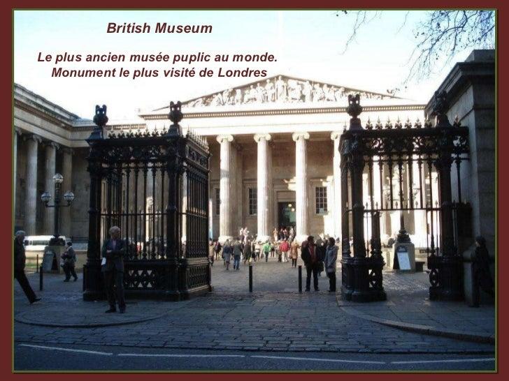 British Museum Le plus ancien musée puplic au monde.  Monument le plus visité de Londres