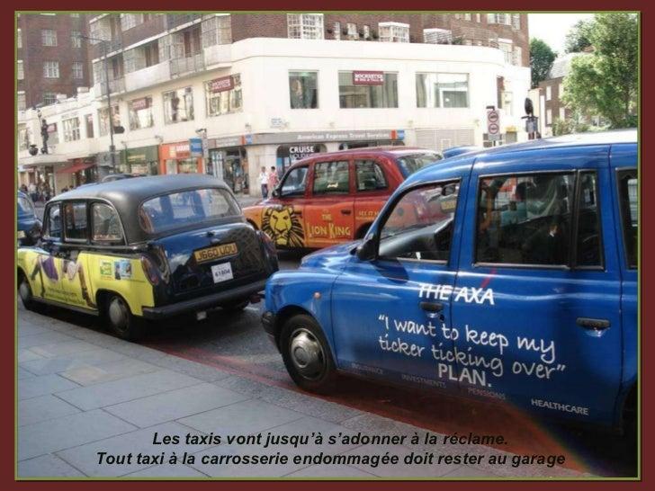 Les taxis vont jusqu'à s'adonner à la réclame. Tout taxi à la carrosserie endommagée doit rester au garage