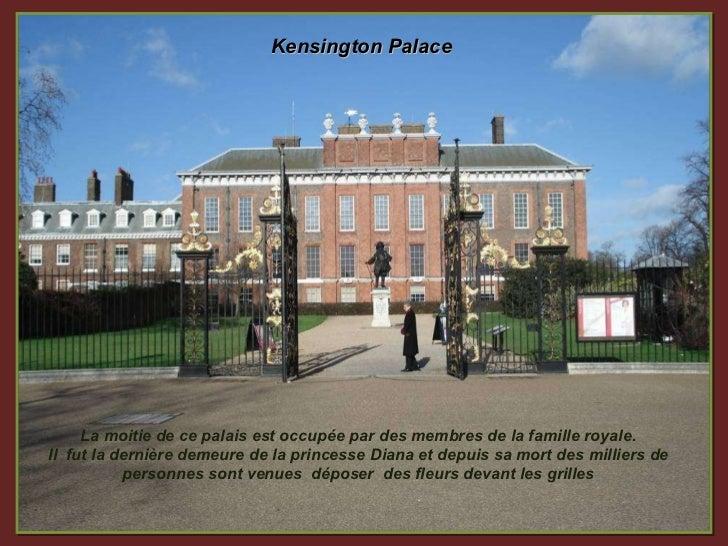 Kensington Palace La moitie de ce palais est occupée par des membres de la famille royale. Il  fut la dernière demeure de ...