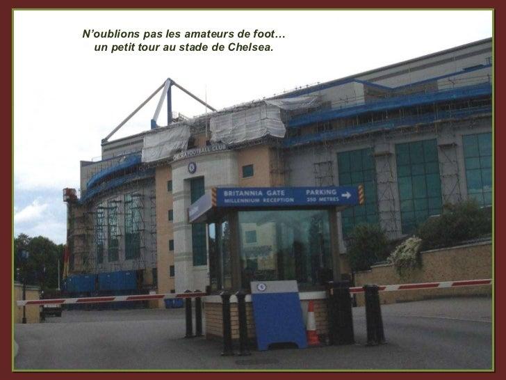 N'oublions pas les amateurs de foot… un petit tour au stade de Chelsea.