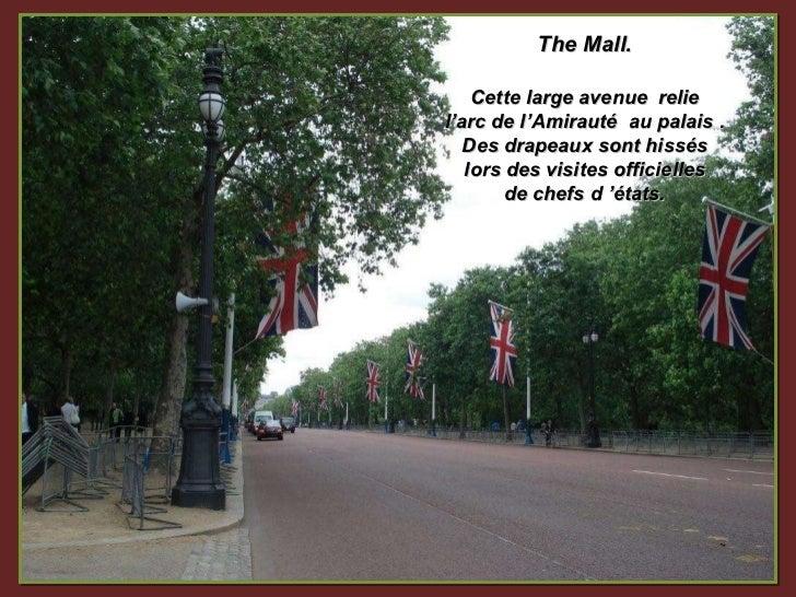 The Mall. Cette large avenue  relie  l'arc de l'Amirauté  au palais . Des drapeaux sont hissés lors des visites officielle...