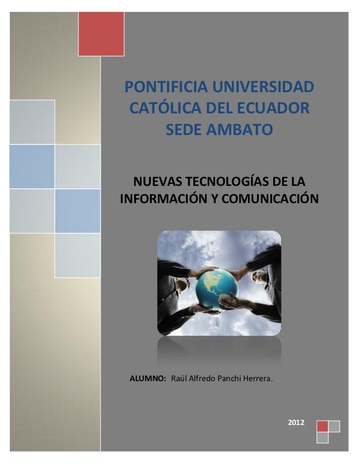 PONTIFICIA UNIVERSIDAD CATÓLICA DEL ECUADOR     SEDE AMBATO  NUEVAS TECNOLOGÍAS DE LAINFORMACIÓN Y COMUNICACIÓN ALUMNO: Ra...