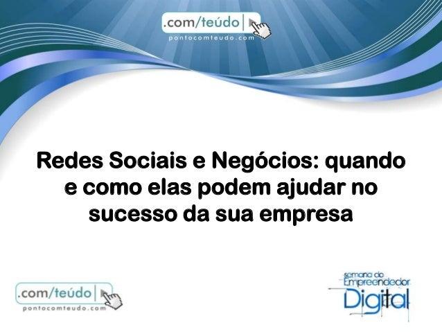 Redes Sociais e Negócios: quando  e como elas podem ajudar no    sucesso da sua empresa