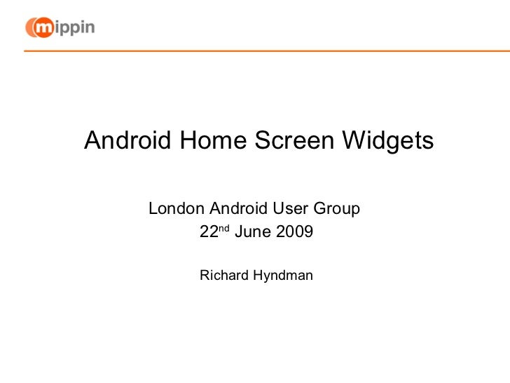 Android Home Screen Widgets London Android User Group  22 nd  June 2009 Richard Hyndman