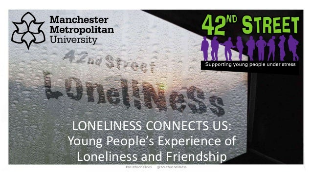 LONELINESS CONNECTS US: Young People's Experience of Loneliness and Friendship #YouthLonelines @YouthLoneliness