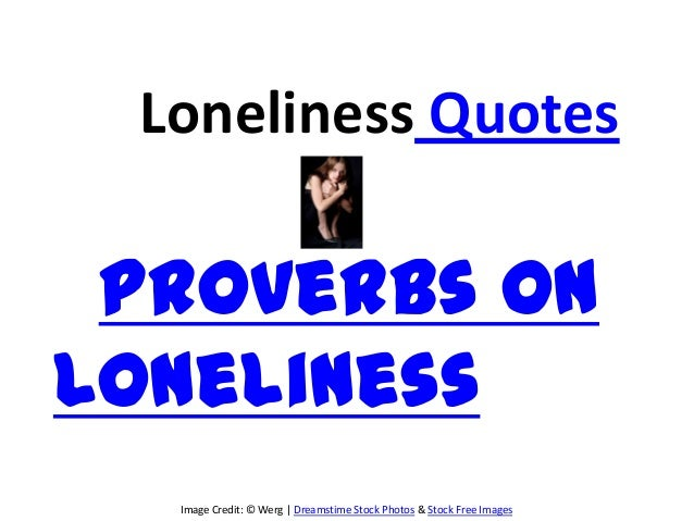Loneliness Quotes Proverbs onLoneliness  Image Credit: © Werg | Dreamstime Stock Photos & Stock Free Images