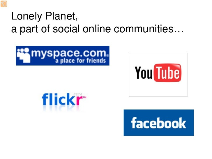 Lonely Planet group on Facebook                      • 5,000 members                       • A space where users can      ...