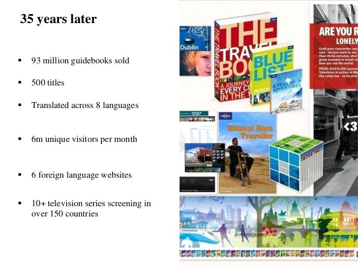 2009 & beyond    In October 2007, BBC  Worldwide acquired a 75% stake  in Lonely Planet.    Lonely Planet aims to signific...
