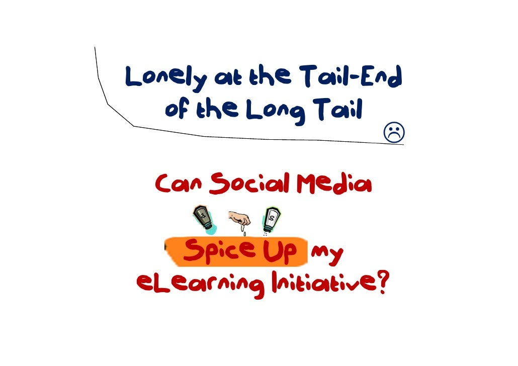 Lonely at the Tail-End    of the Long Tail    Can Social Media     Spice Up my eLearning Initiative?