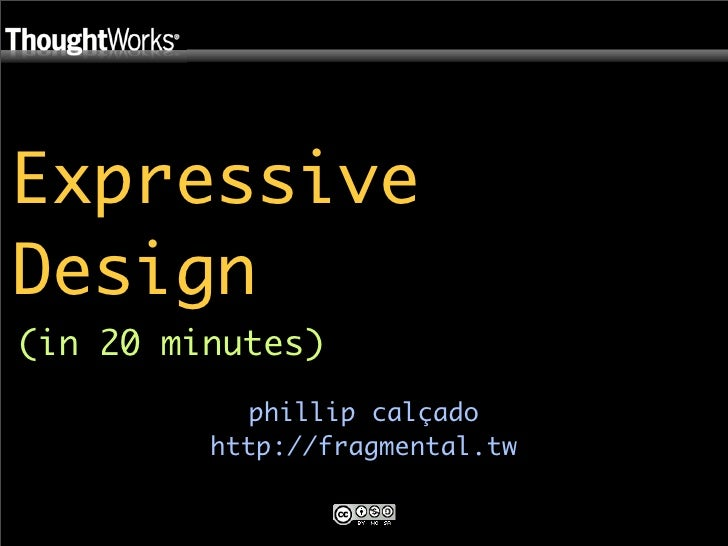 Expressive Design (in 20 minutes)             phillip calçado          http://fragmental.tw