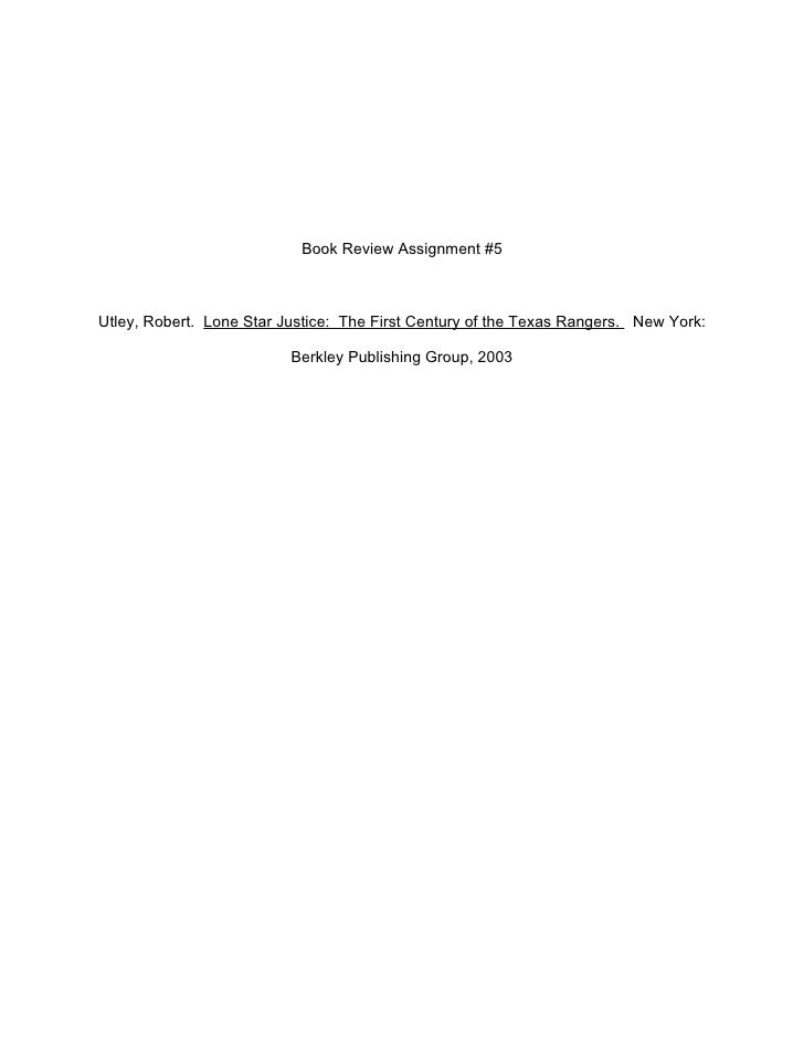 Book Review Assignment #5Utley, Robert. Lone Star Justice: The First Century of the Texas Rangers. New York:              ...