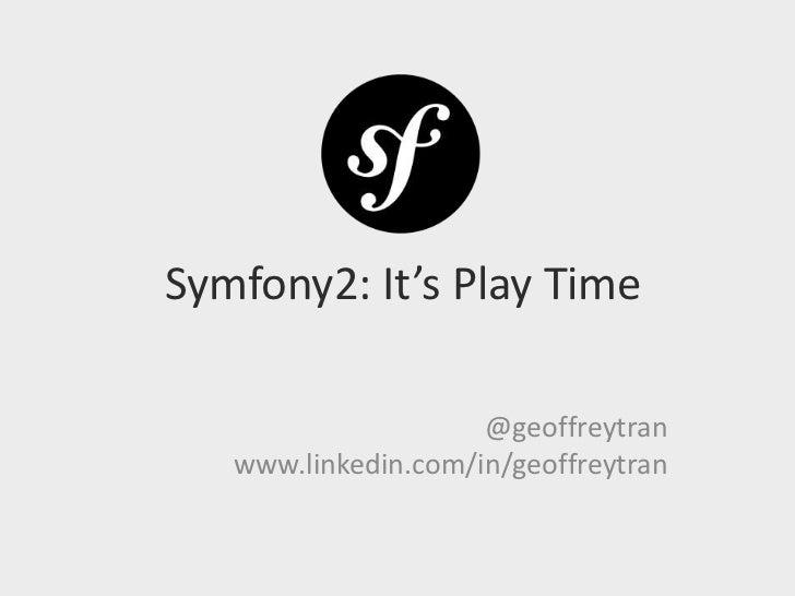 Symfony2: It's Play Time<br />@geoffreytranwww.linkedin.com/in/geoffreytran<br />