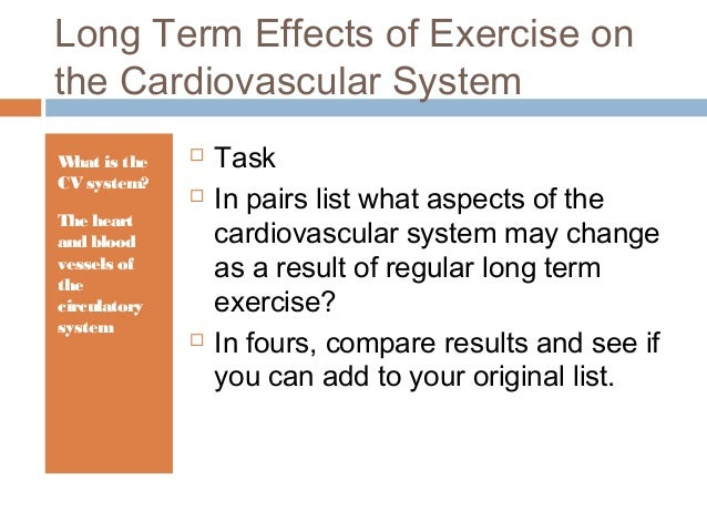 long term effects of exercise It has long been accepted that exercise cuts the risk of heart disease, and recent studies suggest a raft of more general benefits, such as reducing the risk of.