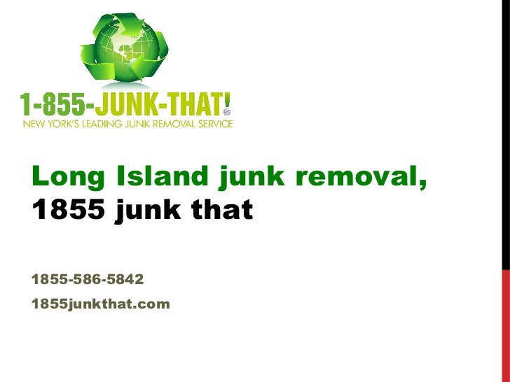Long Island junk removal,1855 junk that1855-586-58421855junkthat.com