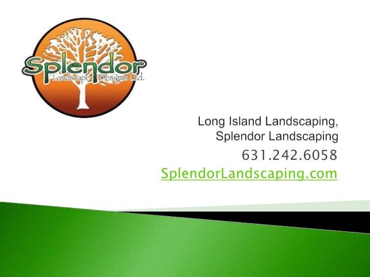 Long Island Landscaping, Splendor Landscaping<br />631.242.6058<br />SplendorLandscaping.com<br />